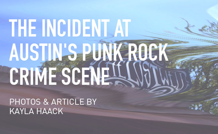 Kayla Haack - SAF Clothing The Lost Well - THE INCIDENT AT AUSTIN'S  PUNK ROCK CRIME SCENE by Kayla